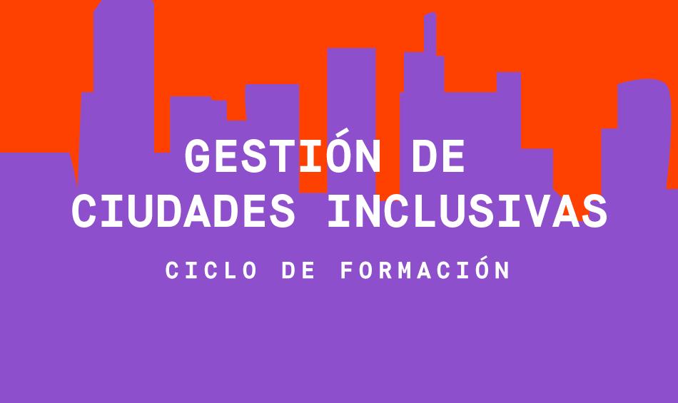 [Ciclo] Formación en gestión de ciudades inclusivas.